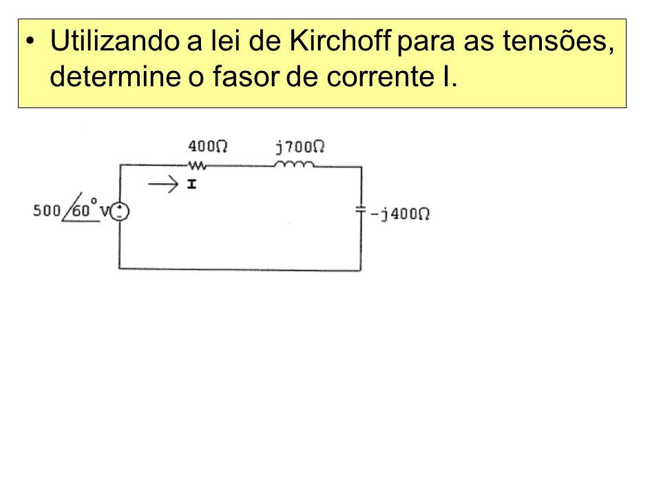 Utilizando a lei de Kirchoff para as tensões, determine o fasor de corrente I.