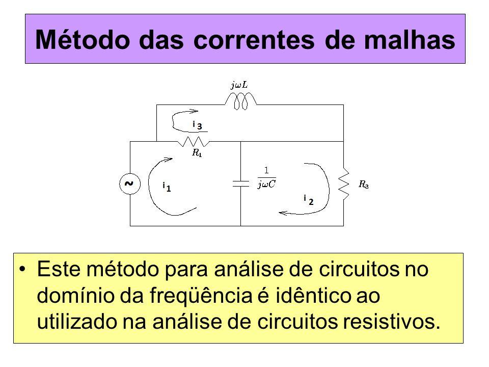 Método das correntes de malhas Este método para análise de circuitos no domínio da freqüência é idêntico ao utilizado na análise de circuitos resistiv