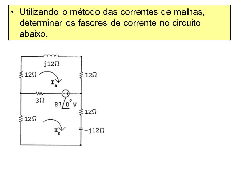 Utilizando o método das correntes de malhas, determinar os fasores de corrente no circuito abaixo.
