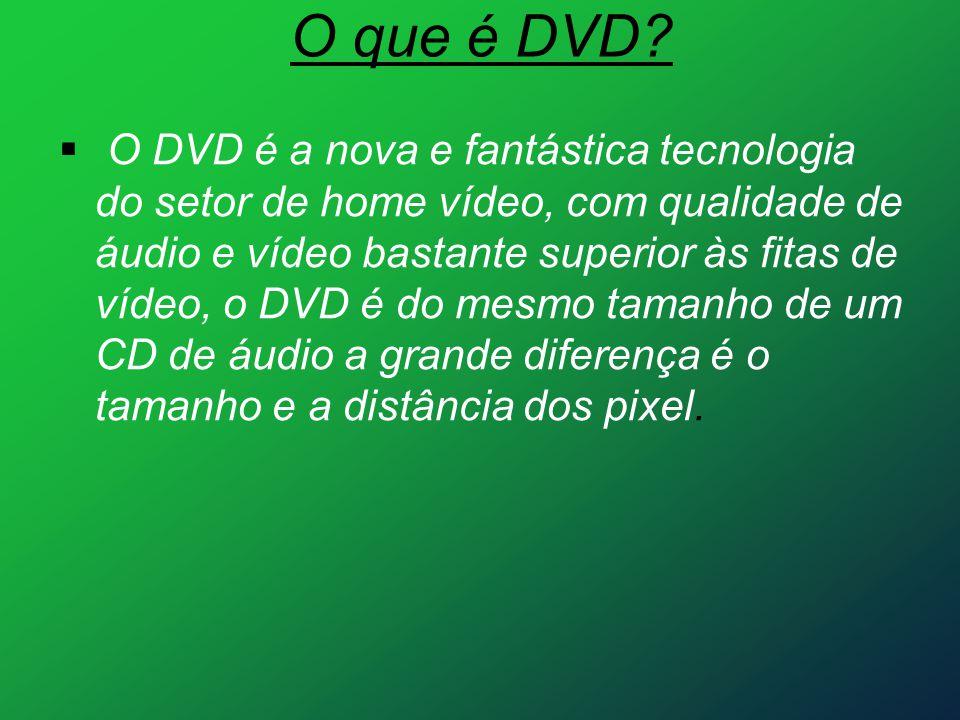 O que é DVD?  O DVD é a nova e fantástica tecnologia do setor de home vídeo, com qualidade de áudio e vídeo bastante superior às fitas de vídeo, o DV