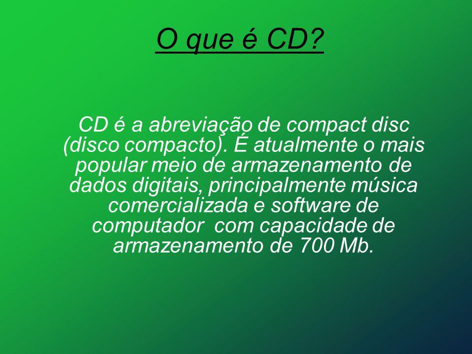O que é CD? CD é a abreviação de compact disc (disco compacto). É atualmente o mais popular meio de armazenamento de dados digitais, principalmente mú