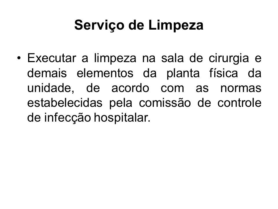Serviço de Limpeza Executar a limpeza na sala de cirurgia e demais elementos da planta física da unidade, de acordo com as normas estabelecidas pela c