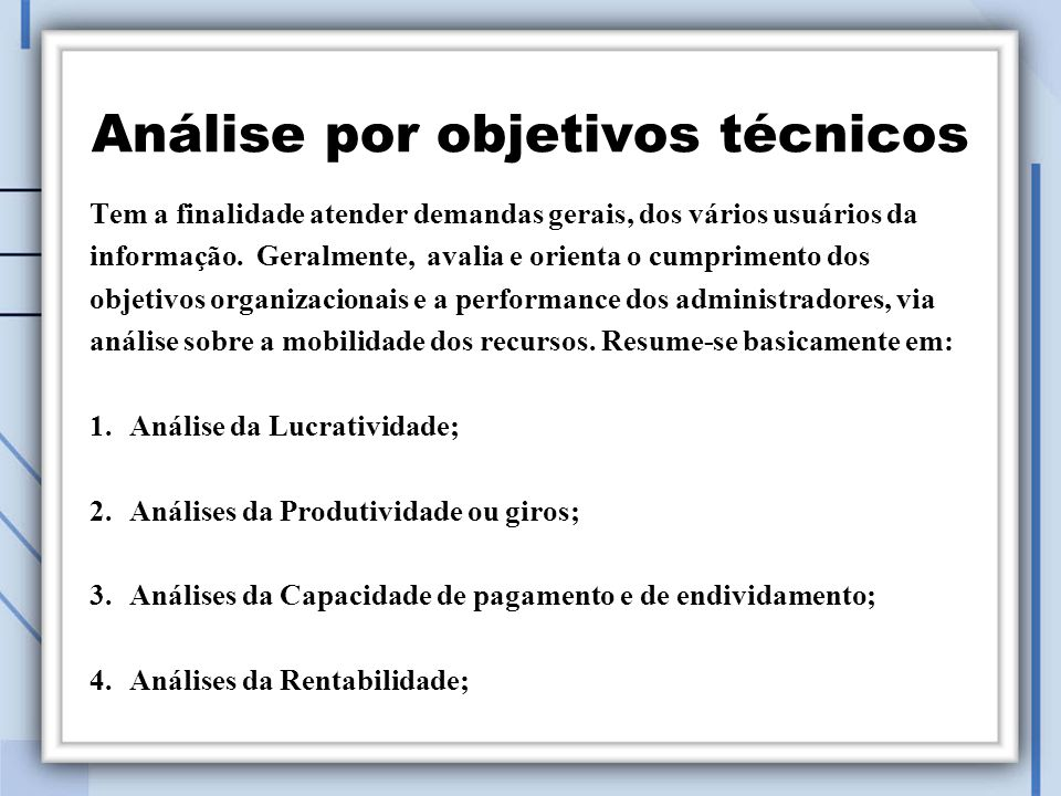 Análise por objetivos técnicos Tem a finalidade atender demandas gerais, dos vários usuários da informação.
