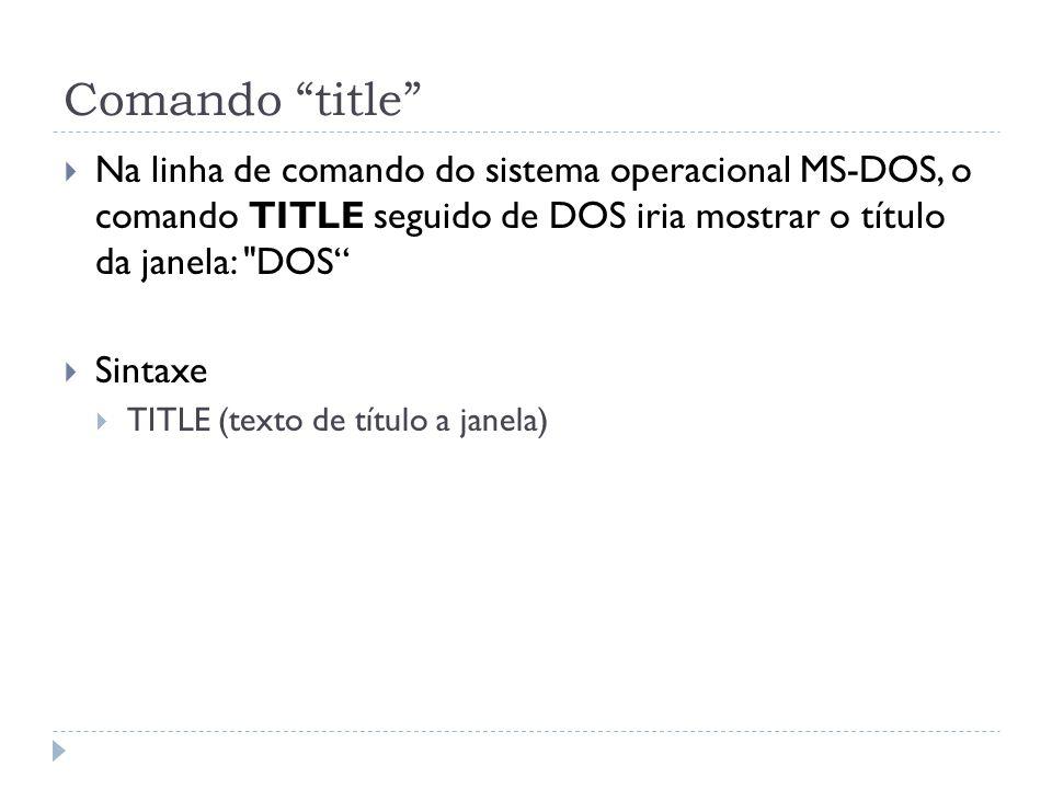"""Comando """"title""""  Na linha de comando do sistema operacional MS-DOS, o comando TITLE seguido de DOS iria mostrar o título da janela:"""