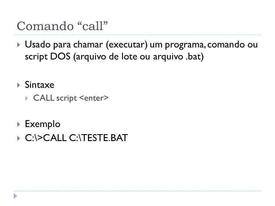 "Comando ""call""  Usado para chamar (executar) um programa, comando ou script DOS (arquivo de lote ou arquivo.bat)  Sintaxe  CALL script  Exemplo "