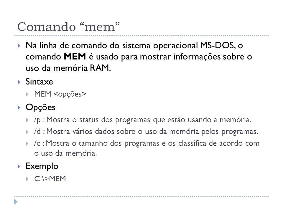 """Comando """"mem""""  Na linha de comando do sistema operacional MS-DOS, o comando MEM é usado para mostrar informações sobre o uso da memória RAM.  Sintax"""