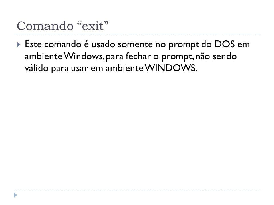 """Comando """"exit""""  Este comando é usado somente no prompt do DOS em ambiente Windows, para fechar o prompt, não sendo válido para usar em ambiente WINDO"""