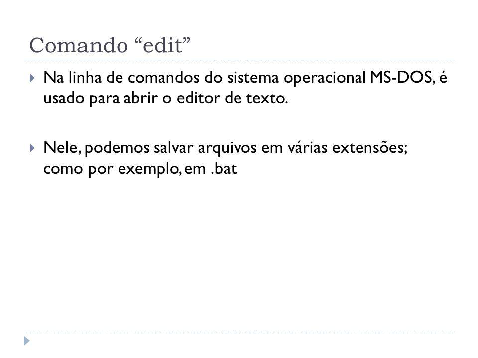"""Comando """"edit""""  Na linha de comandos do sistema operacional MS-DOS, é usado para abrir o editor de texto.  Nele, podemos salvar arquivos em várias e"""