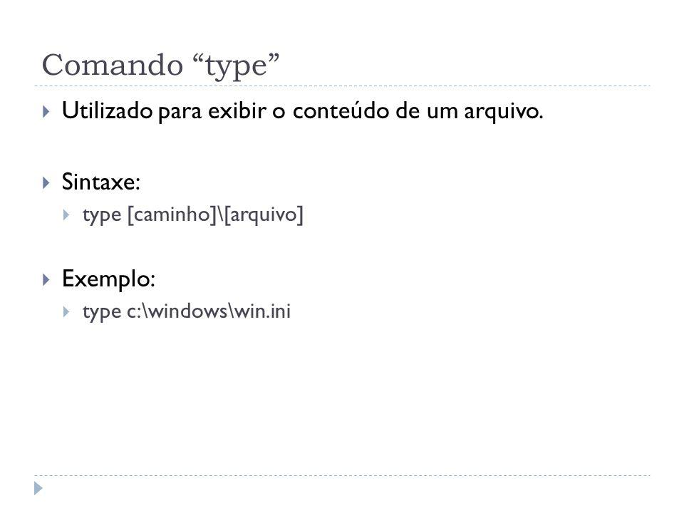 """Comando """"type""""  Utilizado para exibir o conteúdo de um arquivo.  Sintaxe:  type [caminho]\[arquivo]  Exemplo:  type c:\windows\win.ini"""