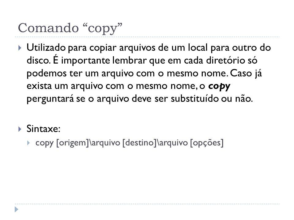 """Comando """"copy""""  Utilizado para copiar arquivos de um local para outro do disco. É importante lembrar que em cada diretório só podemos ter um arquivo"""