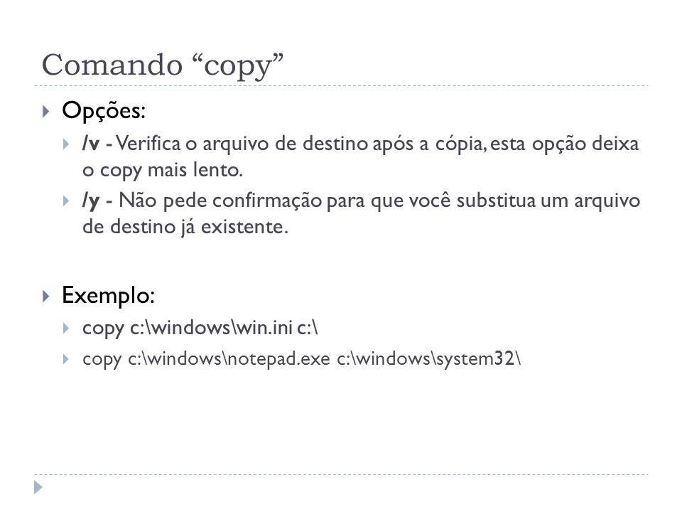 """Comando """"copy""""  Opções:  /v - Verifica o arquivo de destino após a cópia, esta opção deixa o copy mais lento.  /y - Não pede confirmação para que v"""
