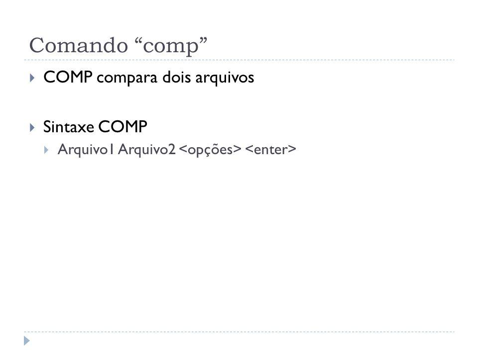 """Comando """"comp""""  COMP compara dois arquivos  Sintaxe COMP  Arquivo1 Arquivo2"""