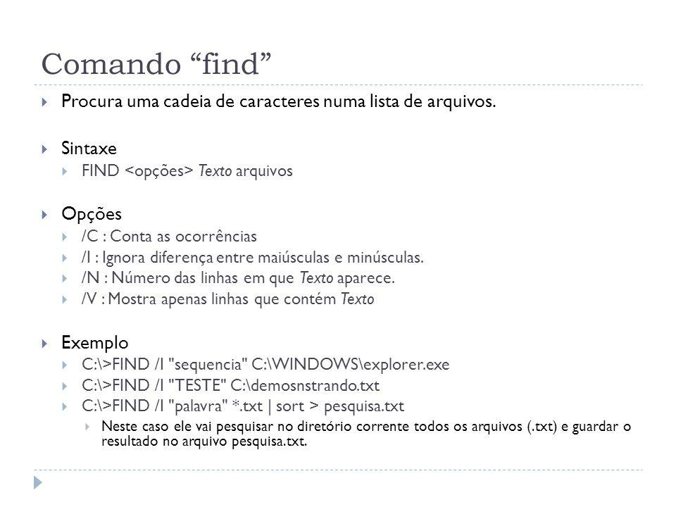 """Comando """"find""""  Procura uma cadeia de caracteres numa lista de arquivos.  Sintaxe  FIND Texto arquivos  Opções  /C : Conta as ocorrências  /I :"""