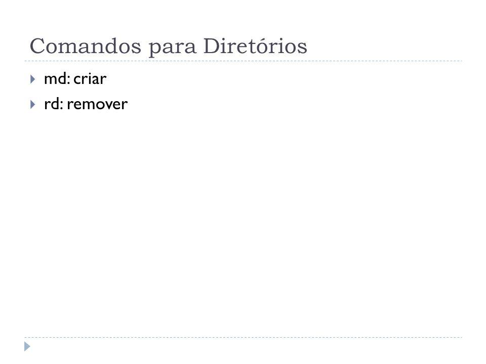 Comandos para Diretórios  md: criar  rd: remover