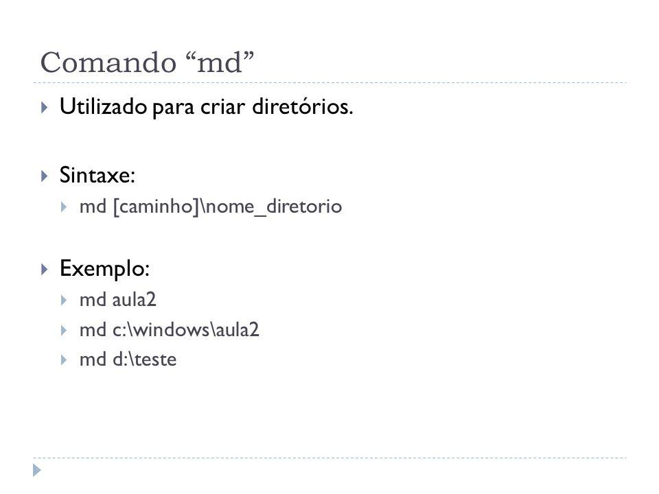 """Comando """"md""""  Utilizado para criar diretórios.  Sintaxe:  md [caminho]\nome_diretorio  Exemplo:  md aula2  md c:\windows\aula2  md d:\teste"""