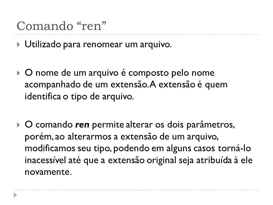 """Comando """"ren""""  Utilizado para renomear um arquivo.  O nome de um arquivo é composto pelo nome acompanhado de um extensão. A extensão é quem identifi"""