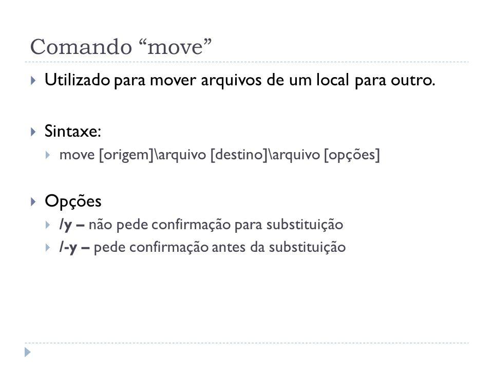 """Comando """"move""""  Utilizado para mover arquivos de um local para outro.  Sintaxe:  move [origem]\arquivo [destino]\arquivo [opções]  Opções  /y – n"""