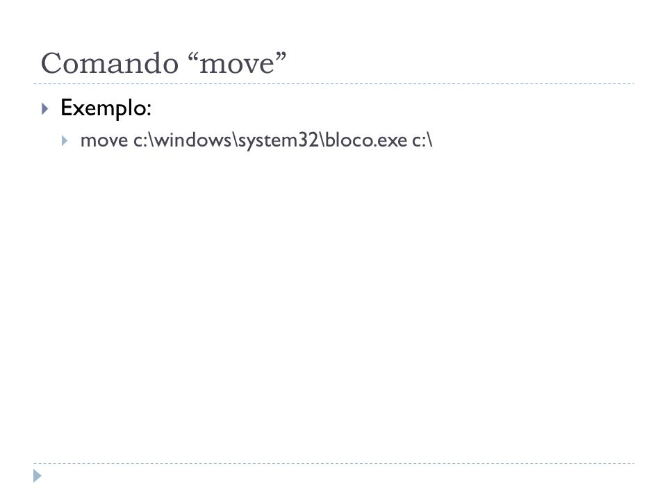 "Comando ""move""  Exemplo:  move c:\windows\system32\bloco.exe c:\"