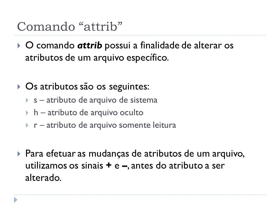 """Comando """"attrib""""  O comando attrib possui a finalidade de alterar os atributos de um arquivo específico.  Os atributos são os seguintes:  s – atrib"""