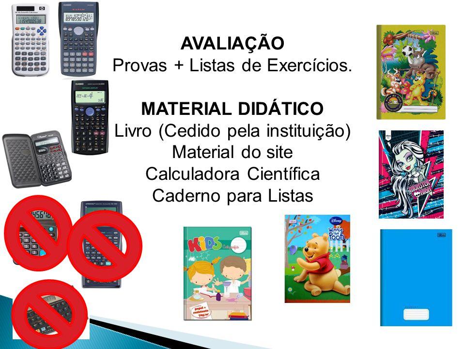 AVALIAÇÃO Provas + Listas de Exercícios. MATERIAL DIDÁTICO Livro (Cedido pela instituição) Material do site Calculadora Científica Caderno para Listas