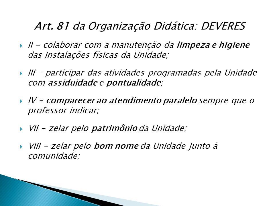 Art. 81 da Organização Didática: DEVERES  II - colaborar com a manutenção da limpeza e higiene das instalações físicas da Unidade;  III - participar