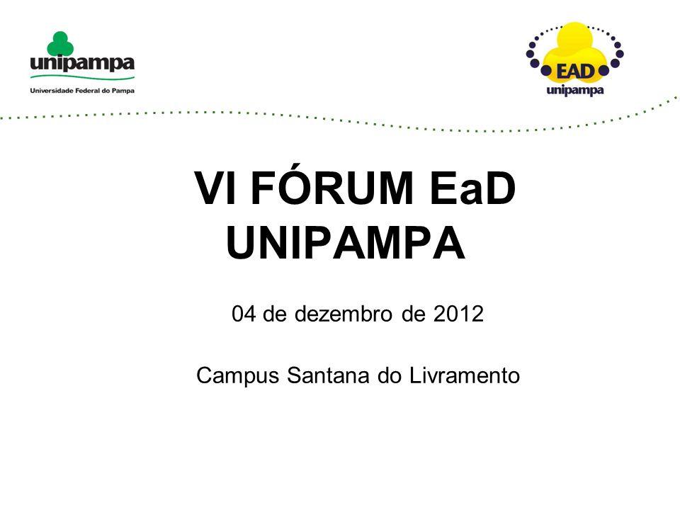 VI FÓRUM EaD UNIPAMPA 04 de dezembro de 2012 Campus Santana do Livramento