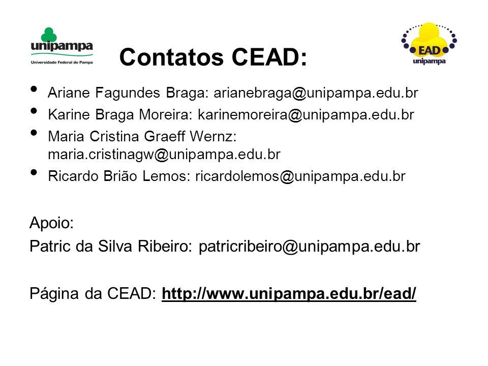 Contatos CEAD: Ariane Fagundes Braga: arianebraga@unipampa.edu.br Karine Braga Moreira: karinemoreira@unipampa.edu.br Maria Cristina Graeff Wernz: maria.cristinagw@unipampa.edu.br Ricardo Brião Lemos: ricardolemos@unipampa.edu.br Apoio: Patric da Silva Ribeiro: patricribeiro@unipampa.edu.br Página da CEAD: http://www.unipampa.edu.br/ead/