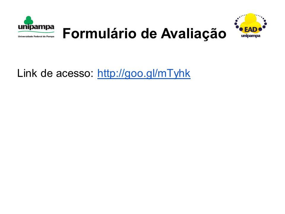 Link de acesso: http://goo.gl/mTyhkhttp://goo.gl/mTyhk Formulário de Avaliação
