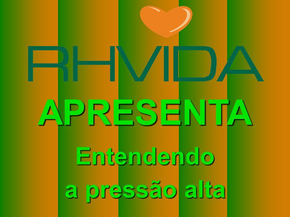 Copyright © RHVIDA S/C Ltda. www.rhvida.com.br APRESENTA Entendendo a pressão alta