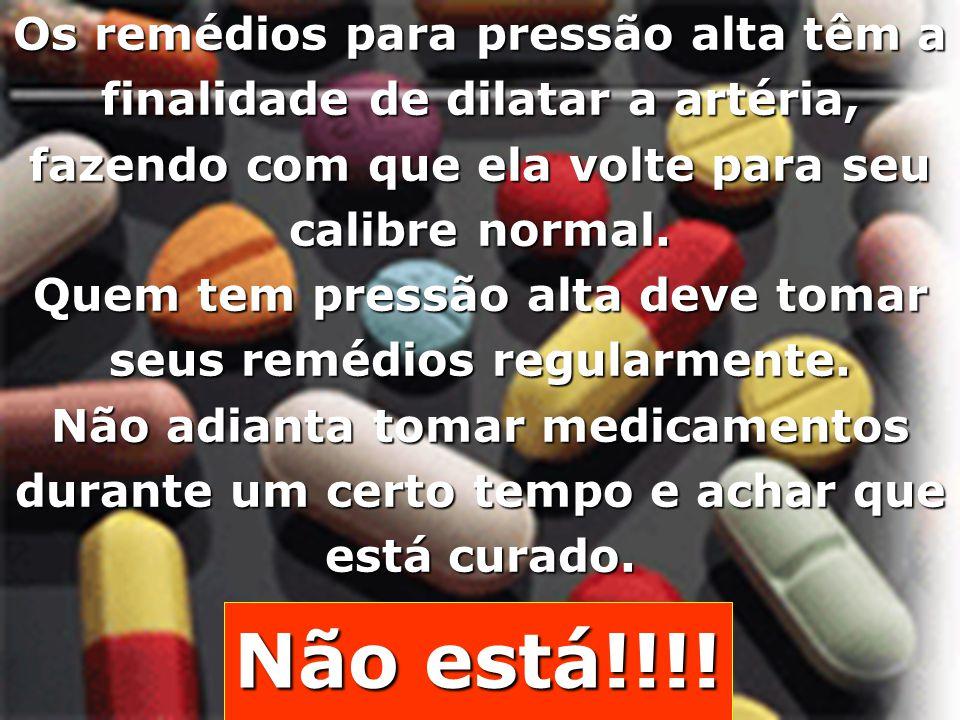 Copyright © RHVIDA S/C Ltda. www.rhvida.com.br Os remédios para pressão alta têm a finalidade de dilatar a artéria, fazendo com que ela volte para seu