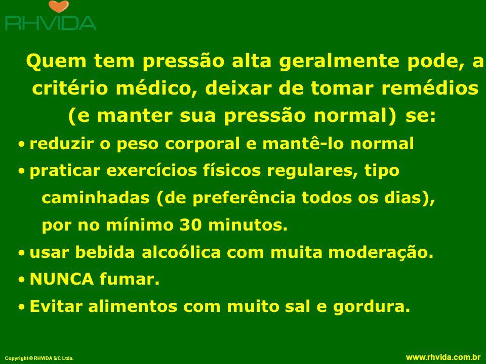 Copyright © RHVIDA S/C Ltda. www.rhvida.com.br Quem tem pressão alta geralmente pode, a critério médico, deixar de tomar remédios (e manter sua pressã