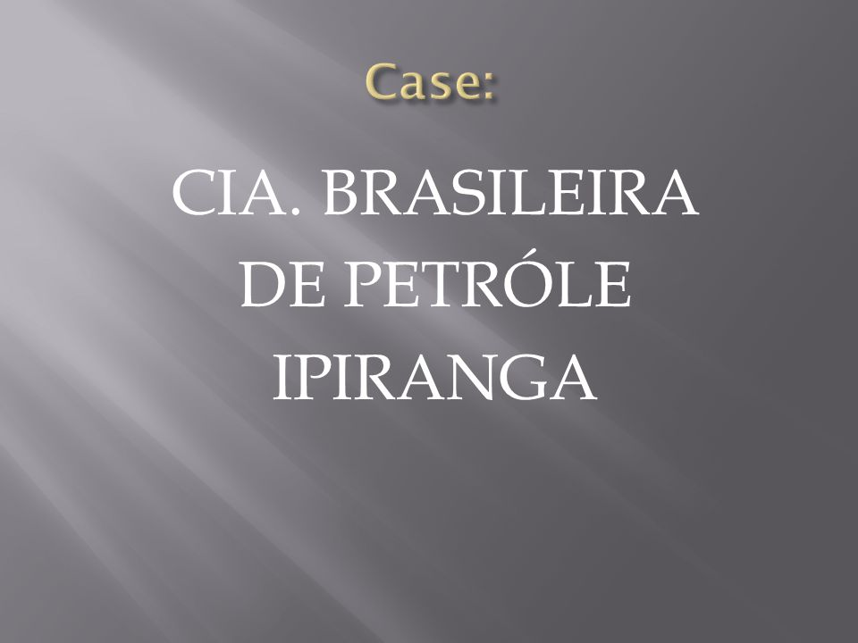 CIA. BRASILEIRA DE PETRÓLE IPIRANGA