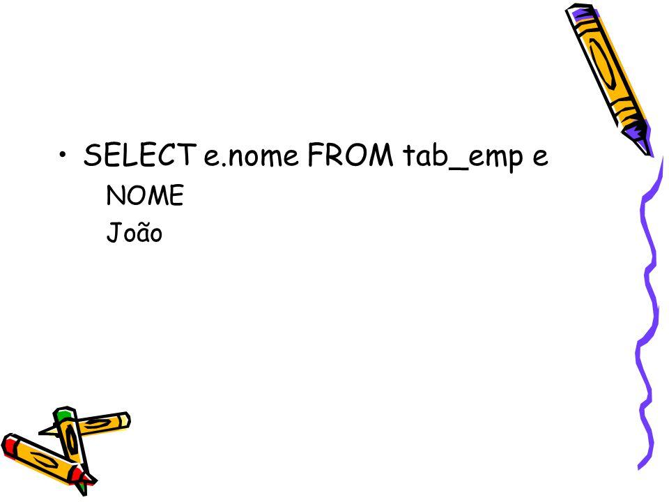 SELECT e.nome FROM tab_emp e NOME João