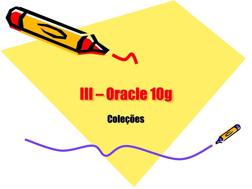 III – Oracle 10g Coleções