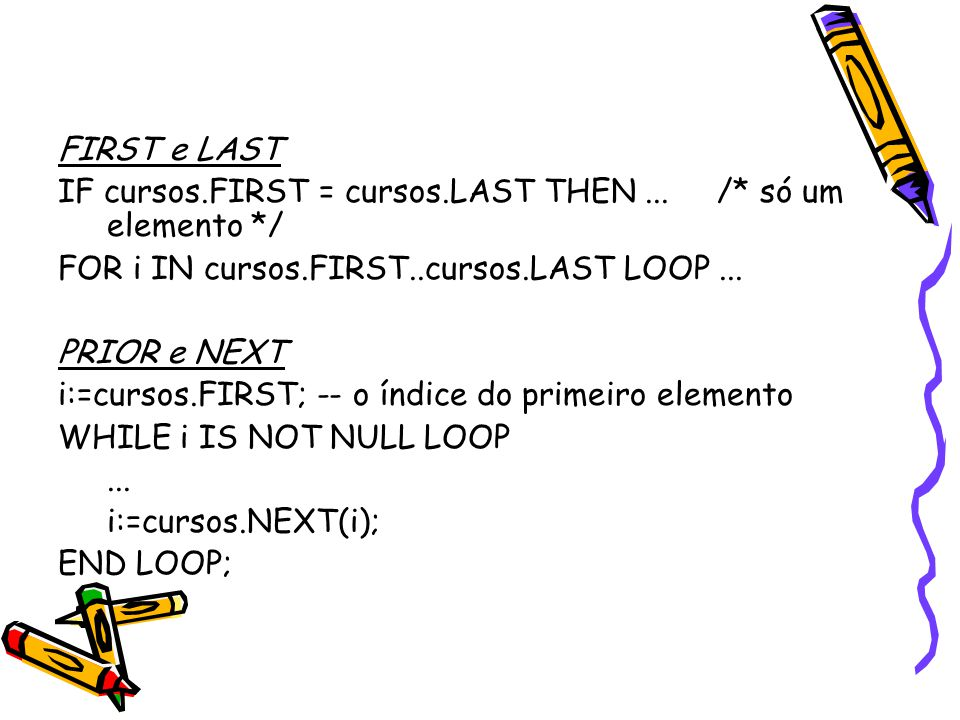 FIRST e LAST IF cursos.FIRST = cursos.LAST THEN...