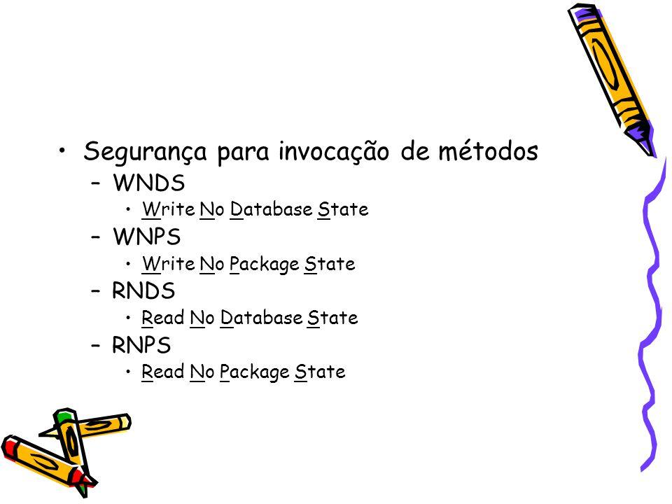 Segurança para invocação de métodos –WNDS Write No Database State –WNPS Write No Package State –RNDS Read No Database State –RNPS Read No Package State