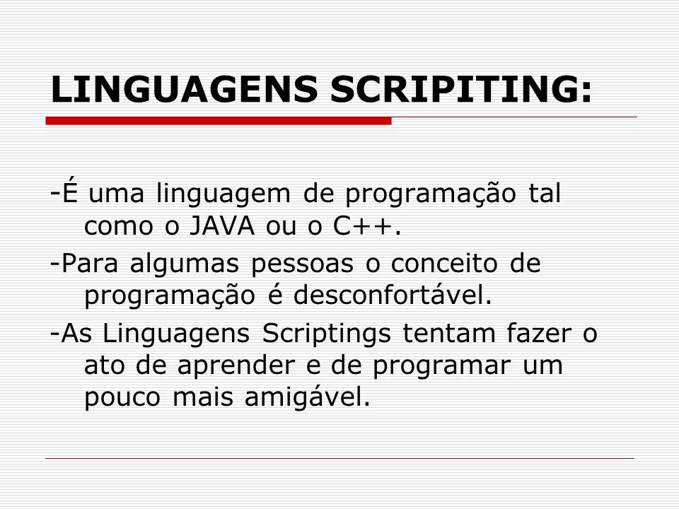 LINGUAGENS SCRIPITING: - É uma linguagem de programação tal como o JAVA ou o C++.