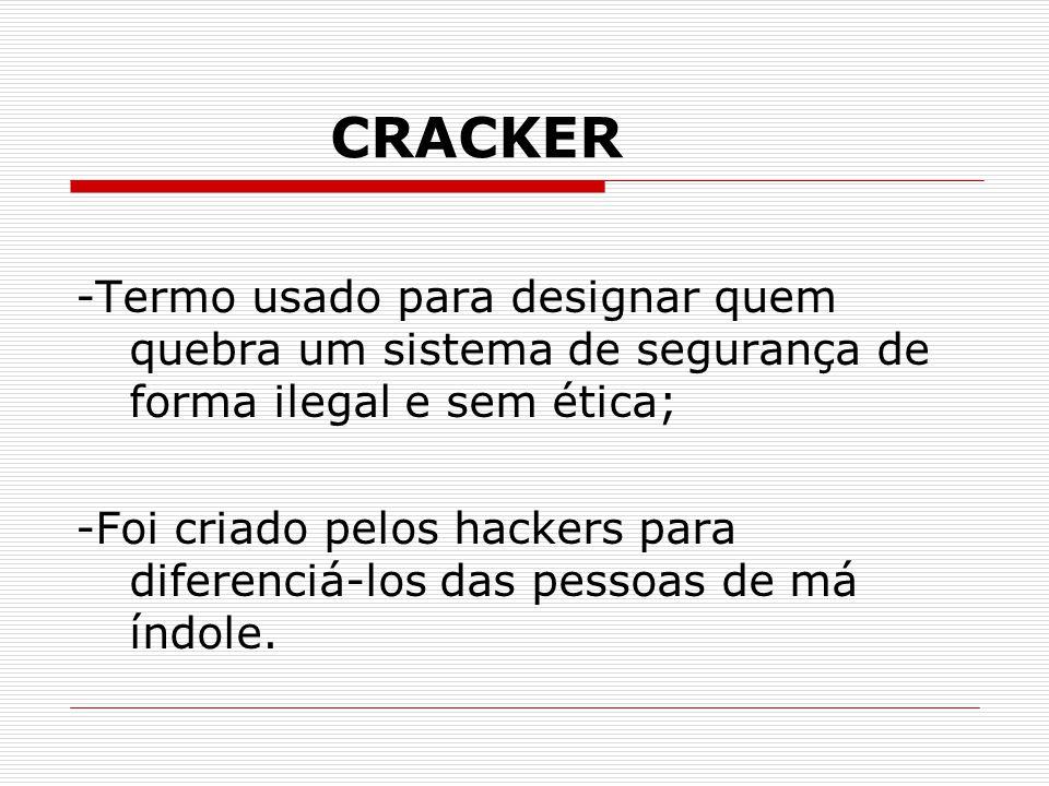 TIPOS DE CRACKERS -De sistemas: Piratas que invadem computadores ligados em rede.