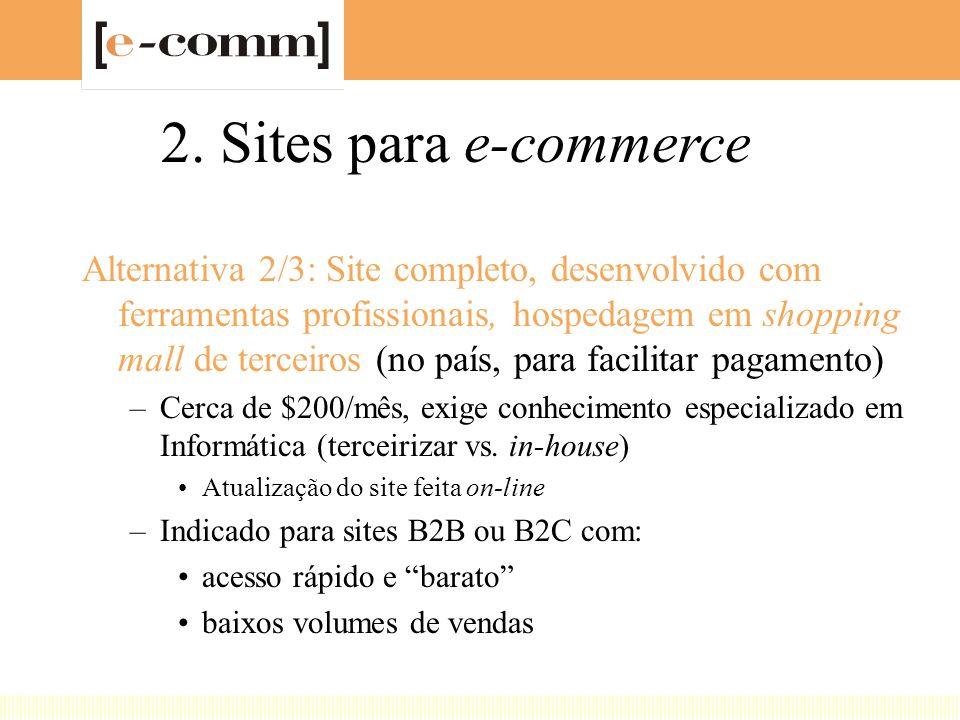 2. Sites para e-commerce Alternativa 2/3: Site completo, desenvolvido com ferramentas profissionais, hospedagem em shopping mall de terceiros (no país
