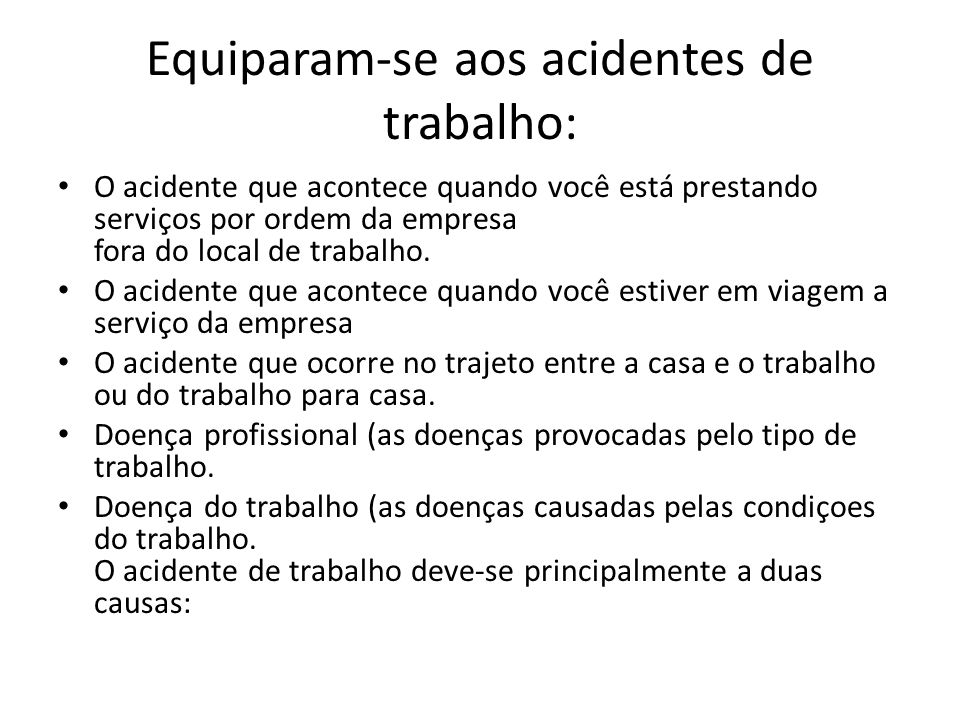 Equiparam-se aos acidentes de trabalho: O acidente que acontece quando você está prestando serviços por ordem da empresa fora do local de trabalho. O