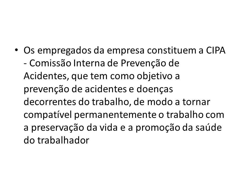 Os empregados da empresa constituem a CIPA - Comissão Interna de Prevenção de Acidentes, que tem como objetivo a prevenção de acidentes e doenças deco
