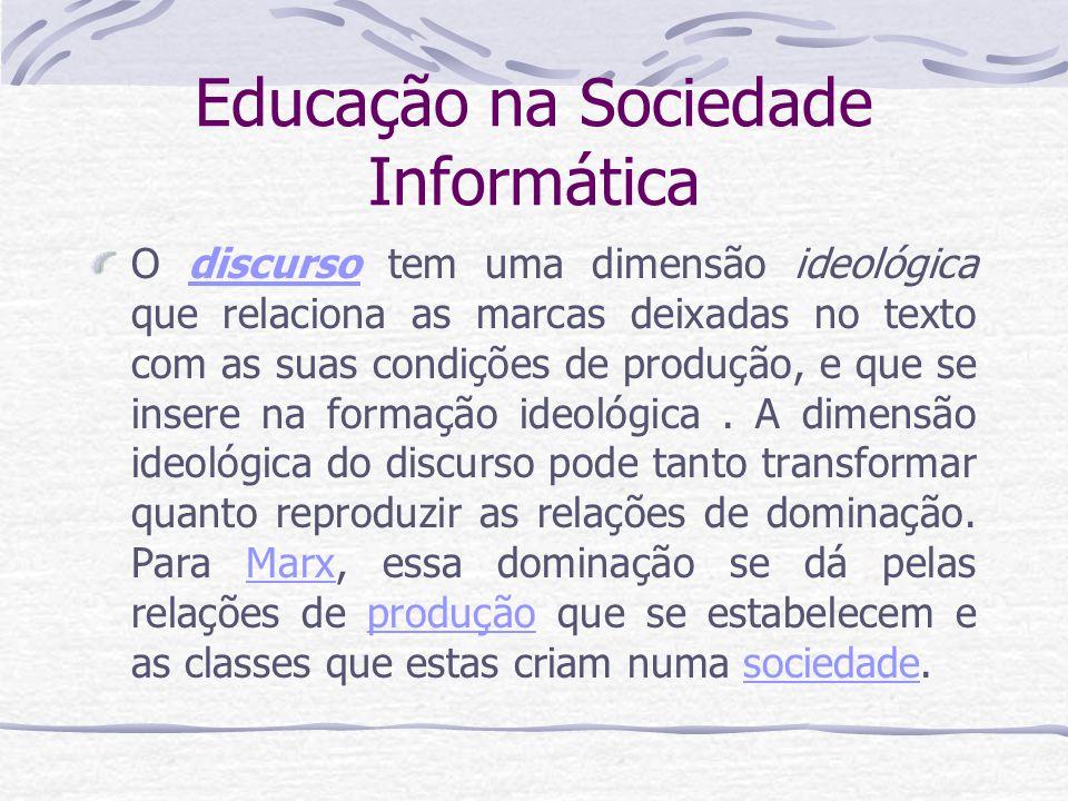 Educação na Sociedade Informática O discurso tem uma dimensão ideológica que relaciona as marcas deixadas no texto com as suas condições de produção,