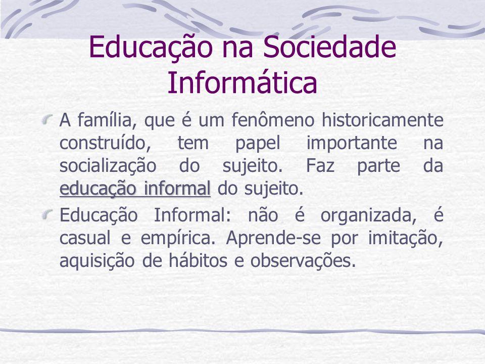 Educação na Sociedade Informática educação informal A família, que é um fenômeno historicamente construído, tem papel importante na socialização do su
