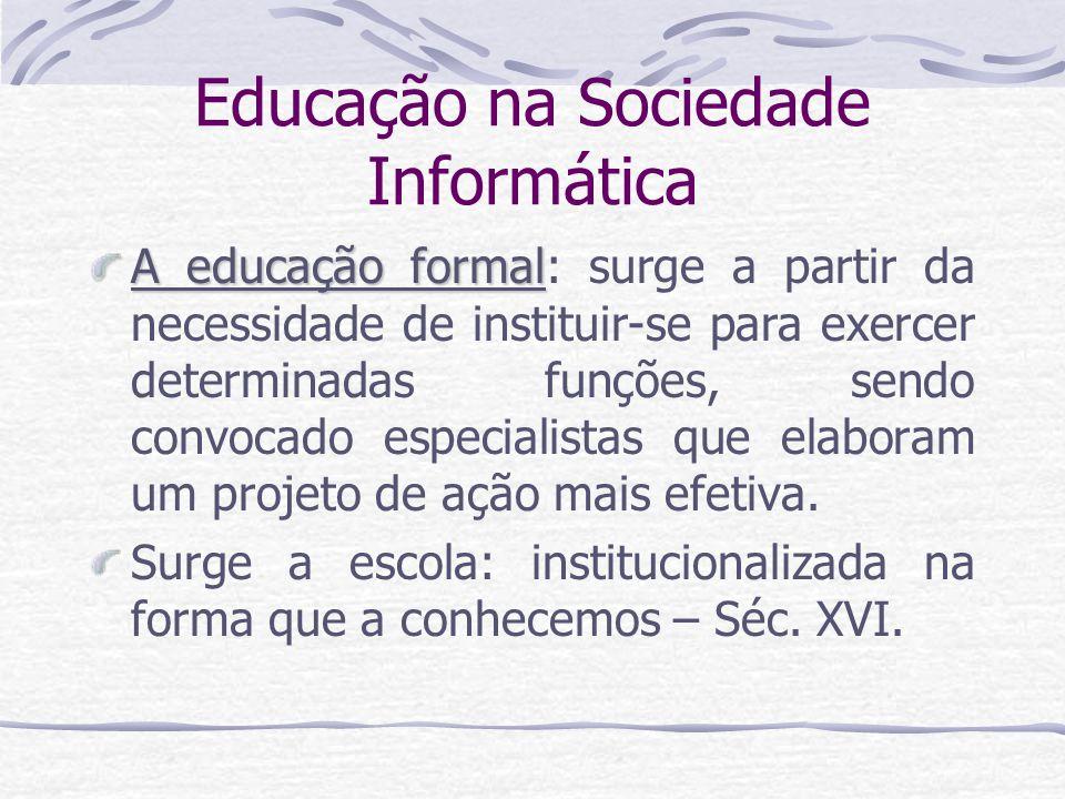 Educação na Sociedade Informática A educação formal A educação formal: surge a partir da necessidade de instituir-se para exercer determinadas funções