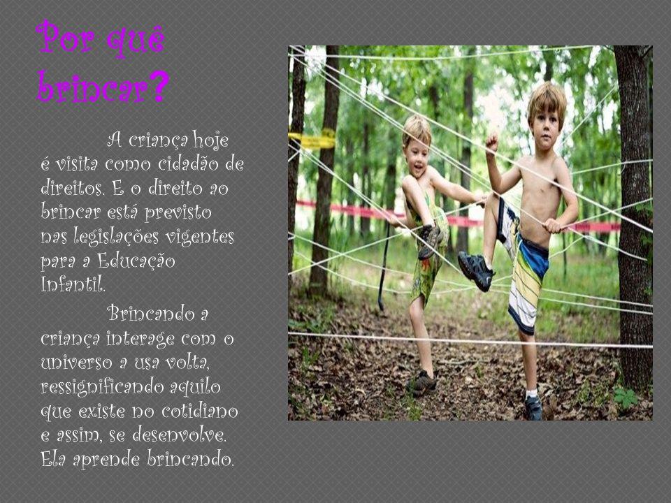 Por quê brincar ? A criança hoje é visita como cidadão de direitos. E o direito ao brincar está previsto nas legislações vigentes para a Educação Infa