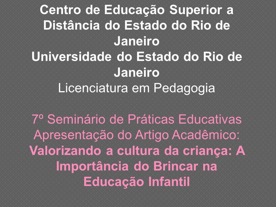 Centro de Educação Superior a Distância do Estado do Rio de Janeiro Universidade do Estado do Rio de Janeiro Licenciatura em Pedagogia 7º Seminário de