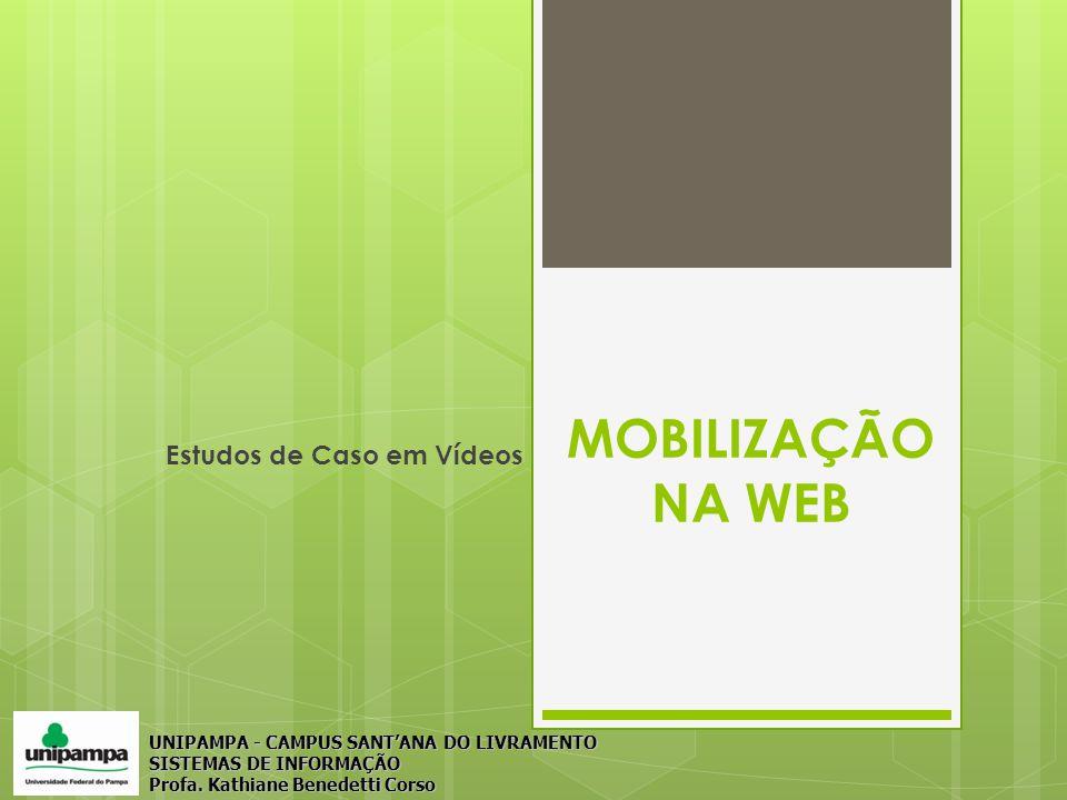 MOBILIZAÇÃO NA WEB Estudos de Caso em Vídeos UNIPAMPA - CAMPUS SANT'ANA DO LIVRAMENTO SISTEMAS DE INFORMAÇÃO Profa.