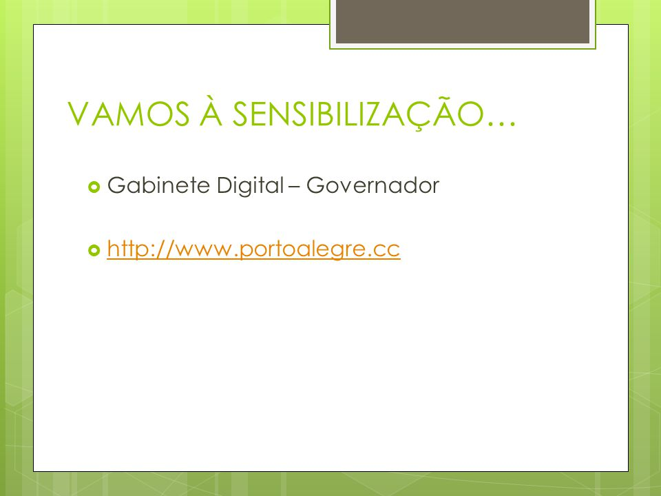 VAMOS À SENSIBILIZAÇÃO…  Gabinete Digital – Governador  http://www.portoalegre.cc http://www.portoalegre.cc