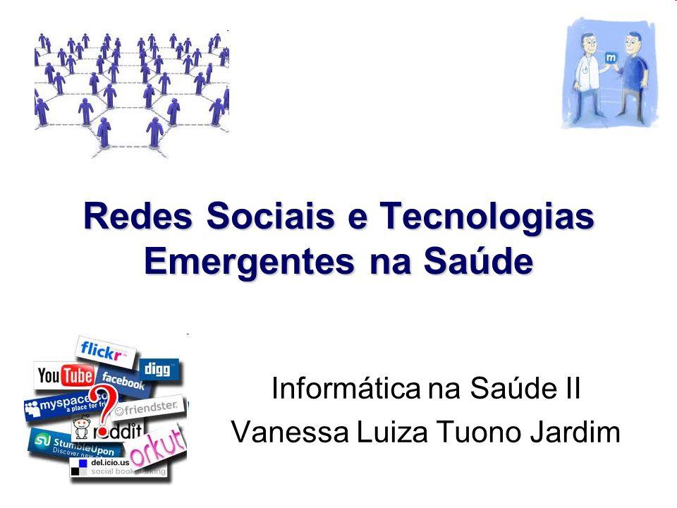 Redes Sociais e Tecnologias Emergentes na Saúde Informática na Saúde II Vanessa Luiza Tuono Jardim