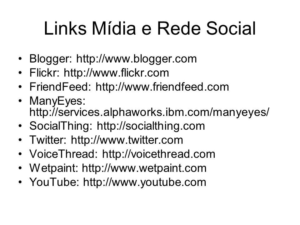 Links Mídia e Rede Social Blogger: http://www.blogger.com Flickr: http://www.flickr.com FriendFeed: http://www.friendfeed.com ManyEyes: http://services.alphaworks.ibm.com/manyeyes/ SocialThing: http://socialthing.com Twitter: http://www.twitter.com VoiceThread: http://voicethread.com Wetpaint: http://www.wetpaint.com YouTube: http://www.youtube.com